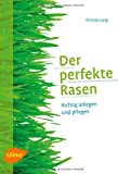 Der perfekte Rasen: Richtig anlegen und pflegen